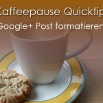 Google+ Post formatieren – Kaffeepause Quicktipp
