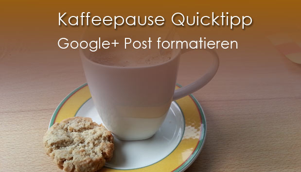Google+ Post formatieren – Kaffeepause Quicktipp