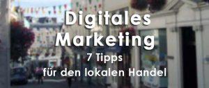 7 DIgital Marketing Tipps für den lokalen Handel