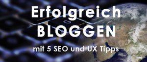 Erfolgreich Bloggen mit SEO und UX Tipps