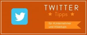 TwitterTipps für Unternehmer und Startups