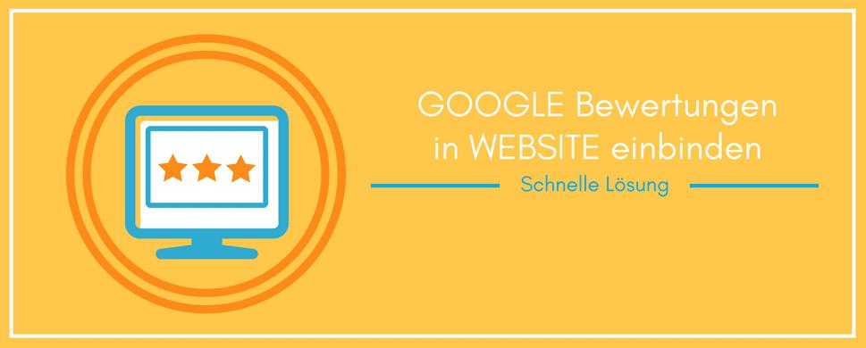 Google Bewertungen in Website einbinden schnelle Lösung