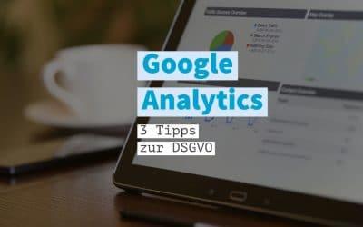 3 Tipps zur DSGVO – Google Analytics anpassen