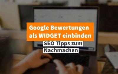 Google Bewertungen schnell als Widget einbinden – so klappt's