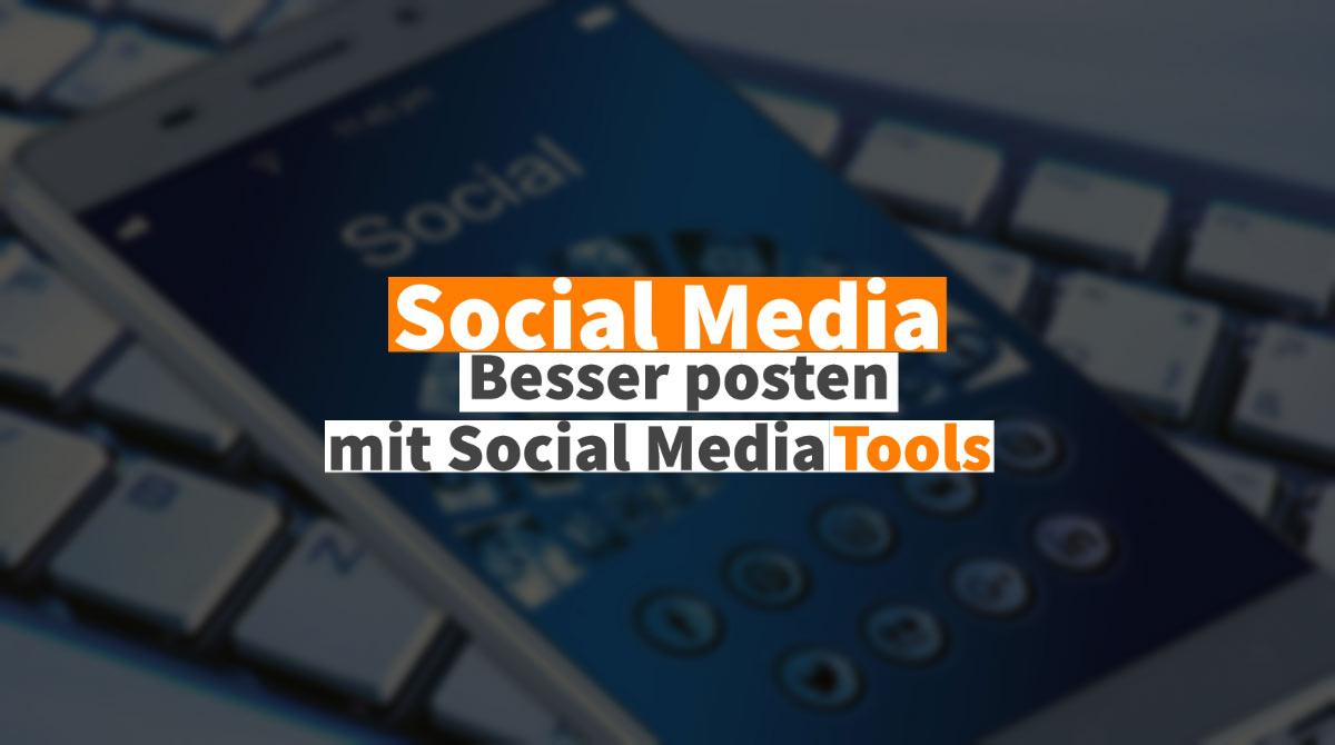 Besser posten mit Social Media Tools